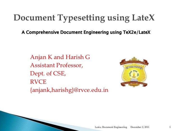 A Comprehensive Document Engineering using TeX2e/LateX   Anjan K and Harish G   Assistant Professor,   Dept. of CSE,   RVC...