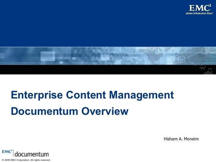 Enterprise Content Management Documentum Overview Hisham A. Moneim