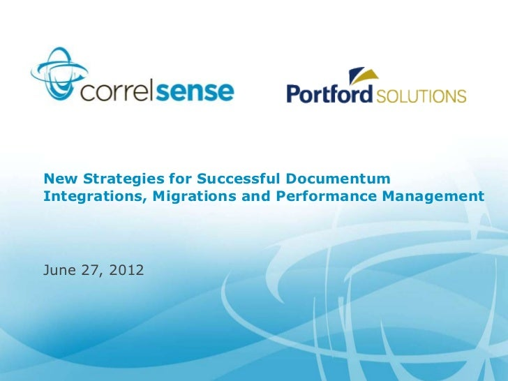 New Strategies for Successful DocumentumIntegrations, Migrations and Performance ManagementJune 27, 2012