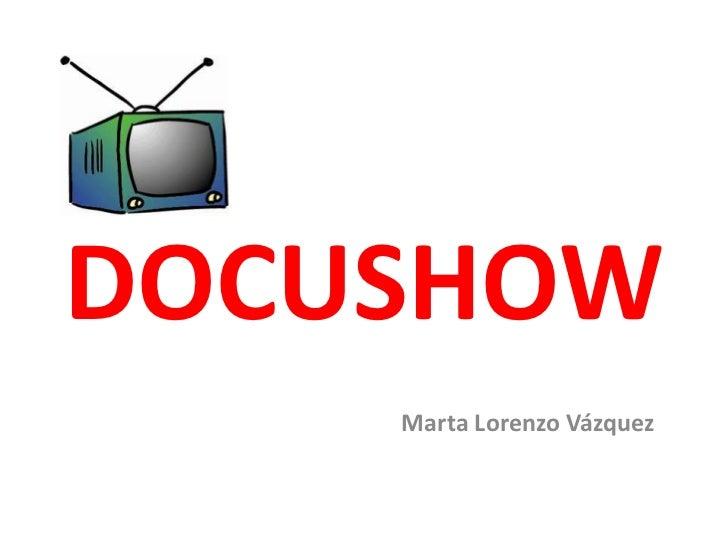 DOCUSHOW<br /> Marta Lorenzo Vázquez<br />