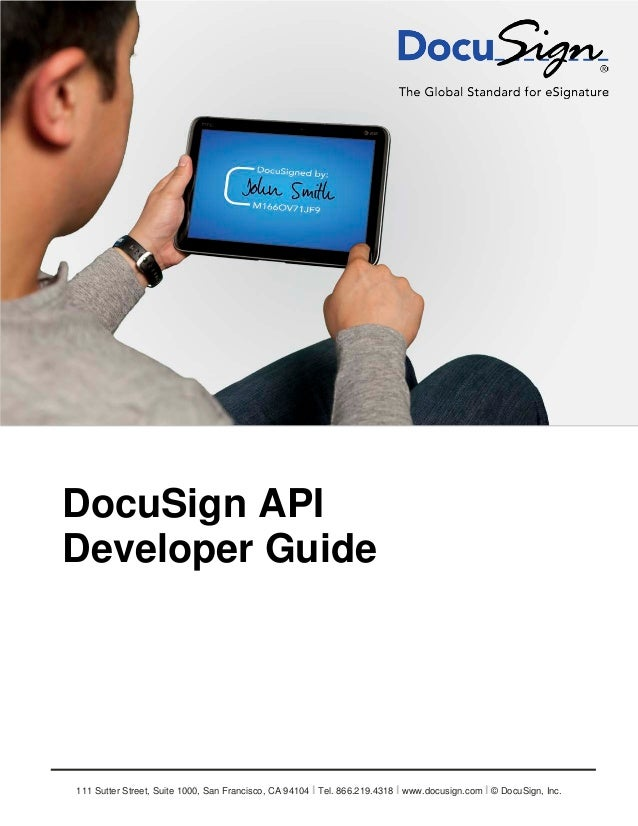 Information Guide              1DocuSign APIDeveloper Guide111 Sutter Street, Suite 1000, San Francisco, CA 94104 Ι Tel. 8...