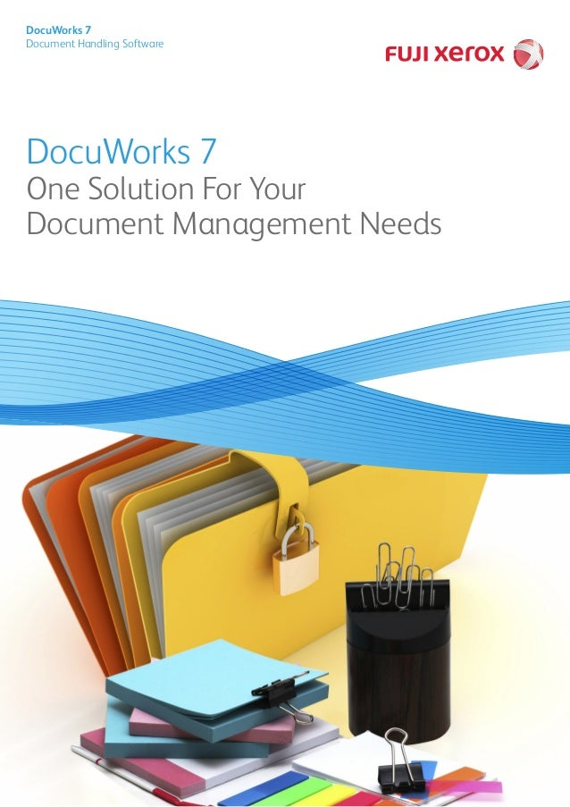 DocuWorks 7 One Solution For Your Document Management Needs DocuWorks 7 Document Handling Software