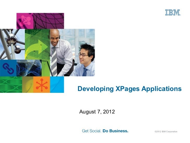 Developing XPages ApplicationsAugust 7, 2012                      ©2012 IBM Corporation