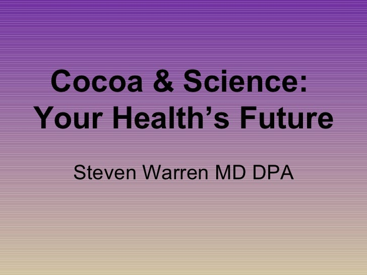 Cocoa & Science:Your Health's Future  Steven Warren MD DPA