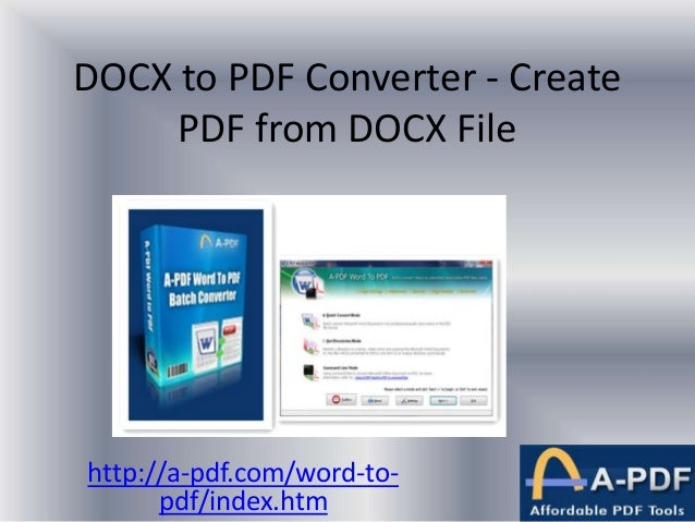 DOCX to PDF Converter - Create PDF from DOCX File http://a-pdf.com/word-to- pdf/index.htm