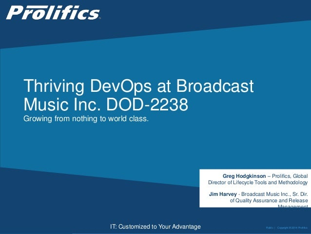 CONNECT WITH US: IT: Customized to Your Advantage Thriving DevOps at Broadcast Music Inc. DOD-2238 Growing from nothing to...