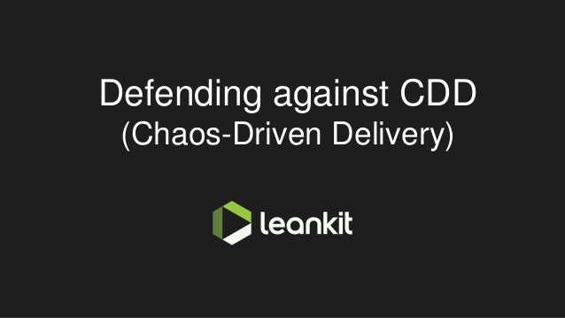 Defending against CDD (Chaos-Driven Delivery)