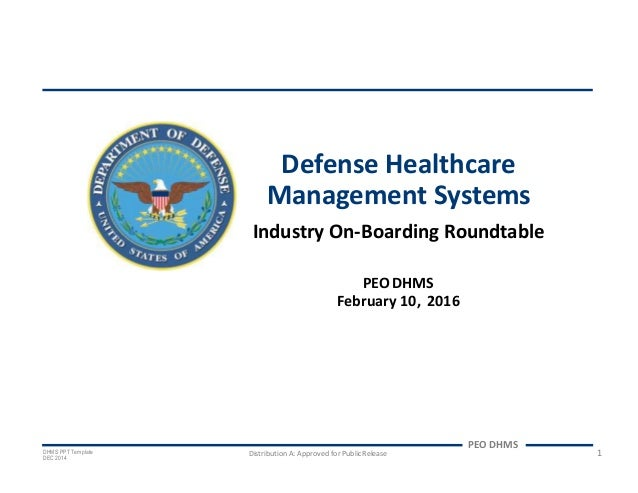 PEO DHMS February 10, 2016 PEO DHMS DHMS PPT Template DEC2014 Distribution A: Approved for PublicRelease 1 Defense Healthc...