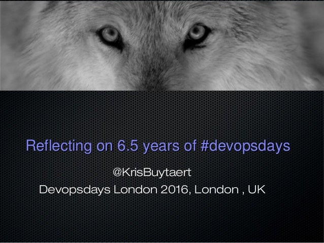 Reflecting on 6.5 years of #devopsdaysReflecting on 6.5 years of #devopsdays @KrisBuytaert Devopsdays London 2016, London ...