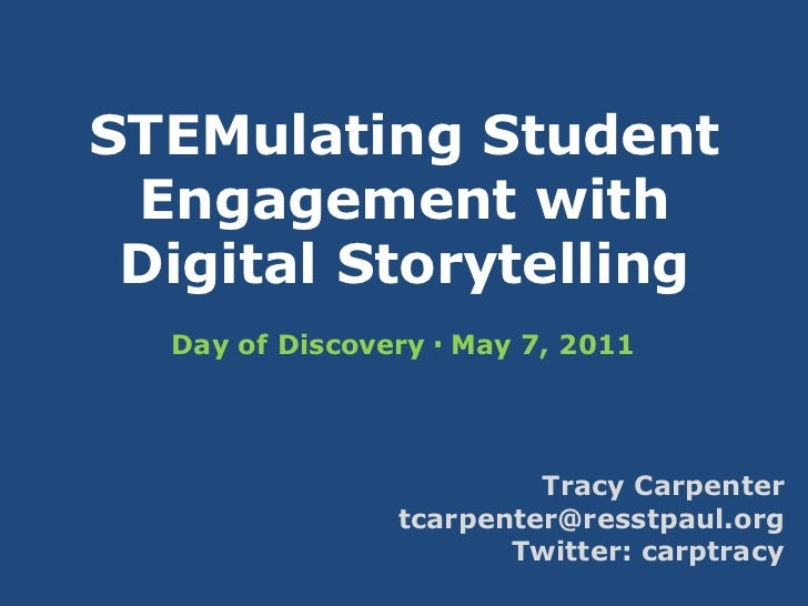 STEMulating Student Engagement withDigital Storytelling<br />Day of Discovery  May 7, 2011<br />Tracy Carpenter<br />tcar...