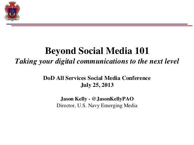 Beyond Social Media 101 Taking your digital communications to the next level DoD All Services Social Media Conference July...