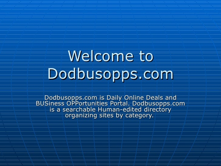 Welcome to Dodbusopps.com Dodbusopps.com is Daily Online Deals and BUSiness OPPortunities Portal. Dodbusopps.com is a sear...