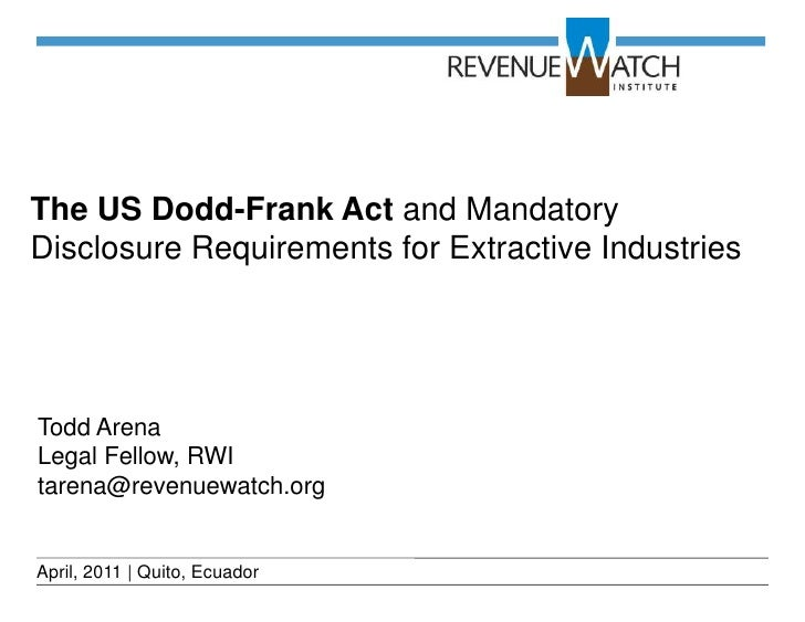 The US Dodd-Frank Act and MandatoryDisclosure Requirements for Extractive IndustriesTodd ArenaLegal Fellow, RWItarena@reve...