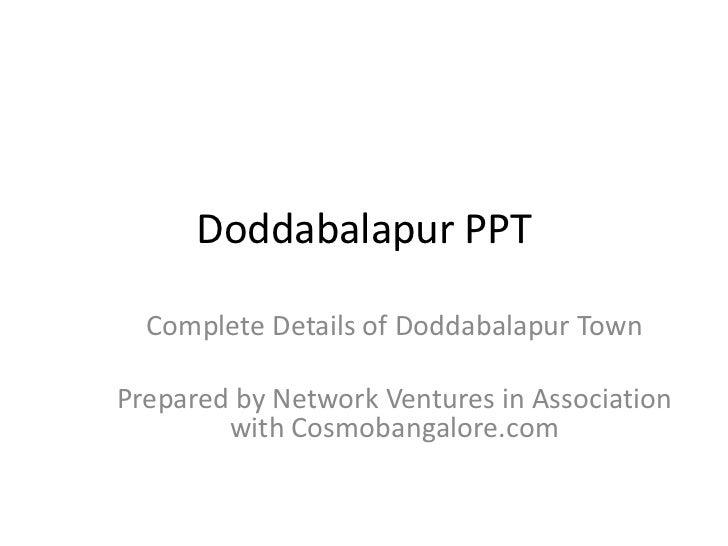 Doddabalapur PPT<br />Complete Details of Doddabalapur Town<br />Prepared by Network Ventures in Association with Cosmoban...