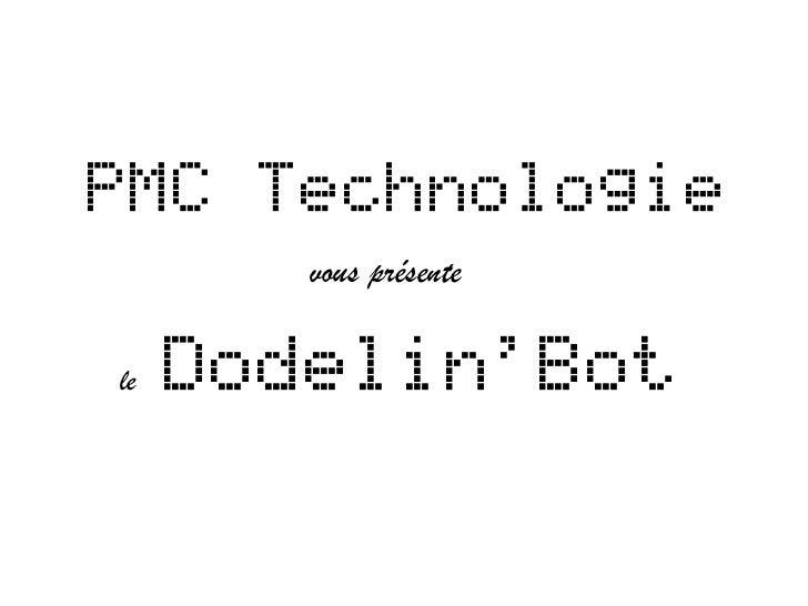 PMC Technologie        vous présentele   DodelinBot