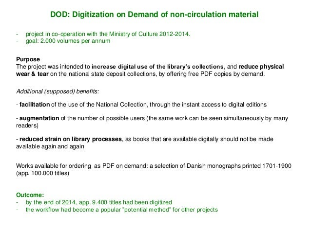 - project in co-operation with the Ministry of Culture 2012-2014. - goal: 2.000 volumes per annum DOD: Digitization on Dem...