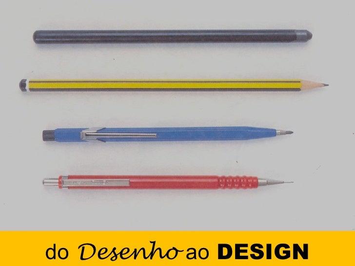 do   Desenho   ao  DESIGN