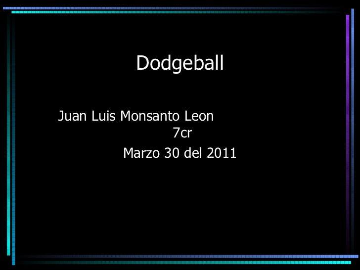 Dodgeball Juan Luis Monsanto Leon  7cr Marzo 30 del 2011