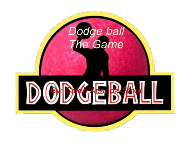 Dodge ball The Game By: Caleb Ananda-Stout