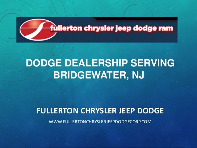 DODGE DEALERSHIP SERVING BRIDGEWATER, NJ  FULLERTON CHRYSLER JEEP DODGE WWW.FULLERTONCHRYSLERJEEPDODGECORP.COM