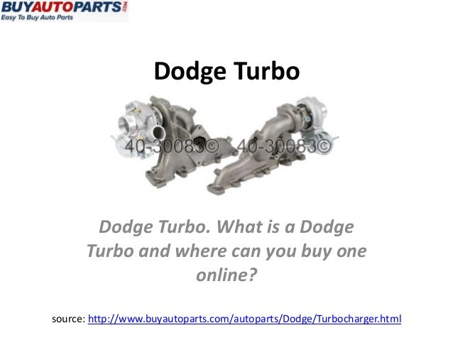 Dodge Turbosource: http://www.buyautoparts.com/autoparts/Dodge/Turbocharger.htmlDodge Turbo. What is a DodgeTurbo and wher...