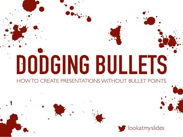 DODGING BULLETS b A d 1 & HOWTO CREATE PRESENTATIONS WITHOUT BULLET POINTS lookatmyslides 0 m 3 5