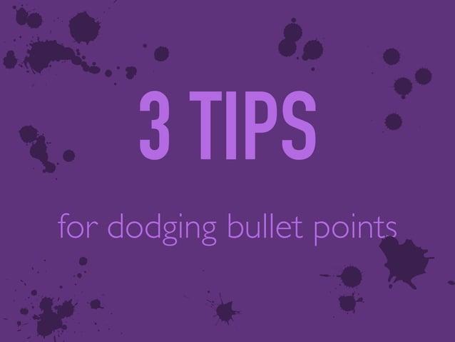 3 TIPS for dodging bullet points z v 6& 4 m 3