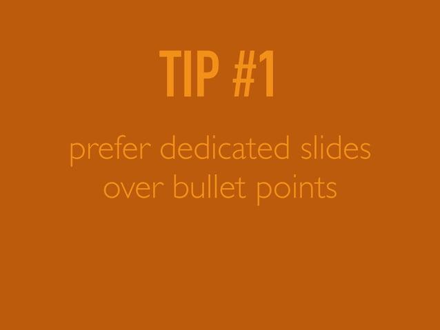 TIP #1 prefer dedicated slides over bullet points