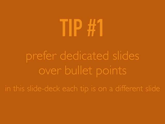 TIP #1 prefer dedicated slides over bullet points in this slide-deck each tip is on a different slide