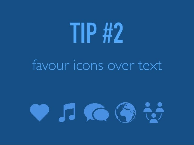 TIP #2 favour icons over text