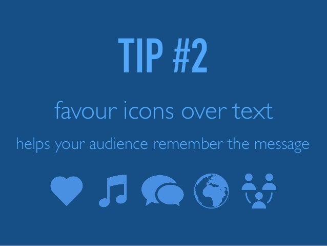 TIP #2 favour icons over text helps your audience remember the message