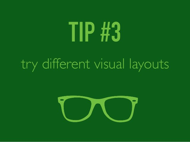 TIP #3 try different visual layouts