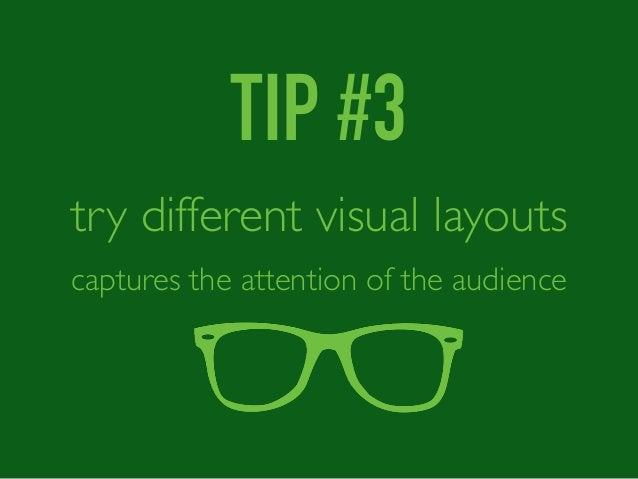 TIP #3 try different visual layouts captures the attention of the audience