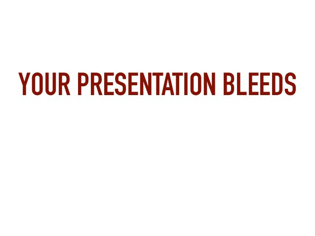 YOUR PRESENTATION BLEEDS