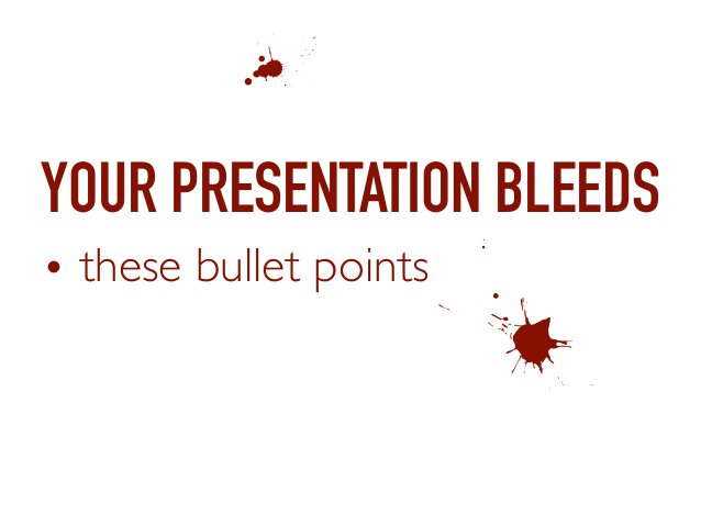 YOUR PRESENTATION BLEEDS • these bullet points & E