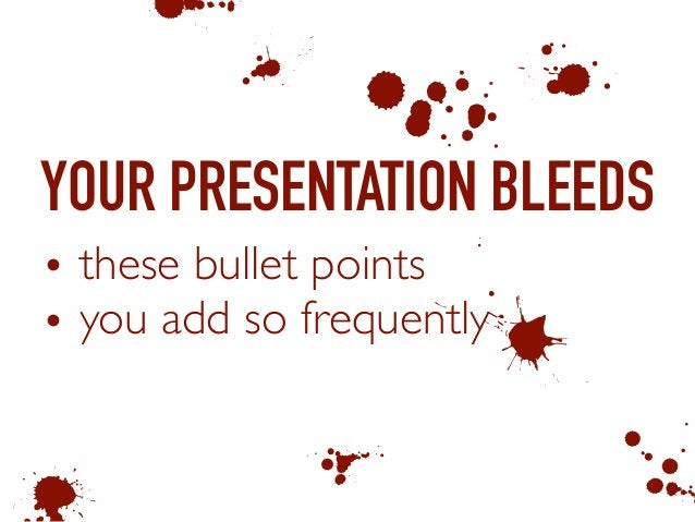 YOUR PRESENTATION BLEEDS • these bullet points • you add so frequently 1 & 0 K C E 5