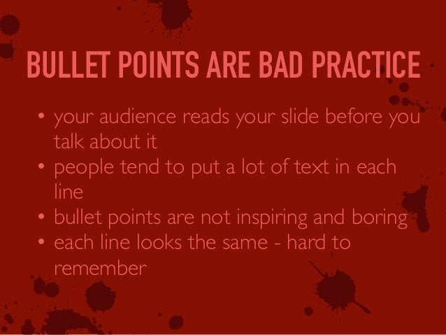 6 0 X BULLET POINTS ARE BAD PRACTICE b x m • your audience reads your slide before you talk about it • people tend to put ...