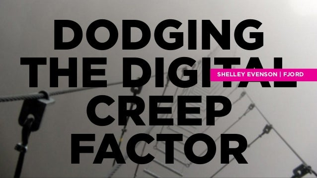 DODGING THE DIGITAL CREEP FACTOR  SHELLEY EVENSON | FJORD