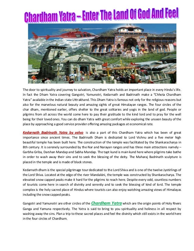 The door to spirituality and journey to salvation, Chardham Yatra holds an important place in every Hindu's life.In fact t...