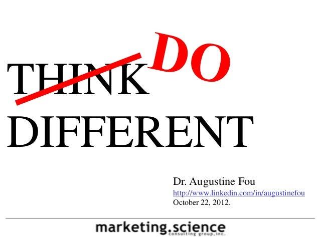 THINKDIFFERENT      Dr. Augustine Fou      http://www.linkedin.com/in/augustinefou      October 22, 2012.