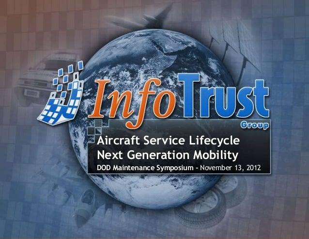 Aircraft Service LifecycleNext Generation MobilityDOD Maintenance Symposium - November 13, 2012