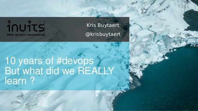 10 years of #devops But what did we REALLY learn ? Kris Buytaert @krisbuytaert