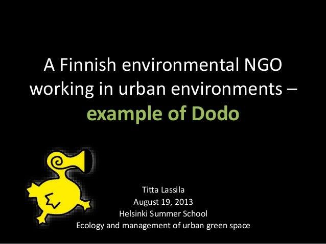 A Finnish environmental NGO working in urban environments – example of Dodo Titta Lassila August 19, 2013 Helsinki Summer ...