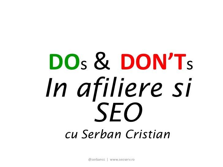 DOs & DON'TsIn afiliere si    SEO cu Serban Cristian     @serbancc | www.seoserv.ro
