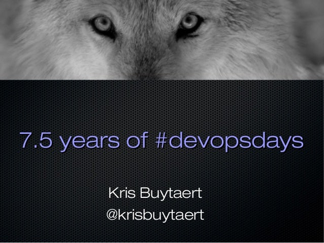 7.5 years of #devopsdays7.5 years of #devopsdays Kris Buytaert @krisbuytaert