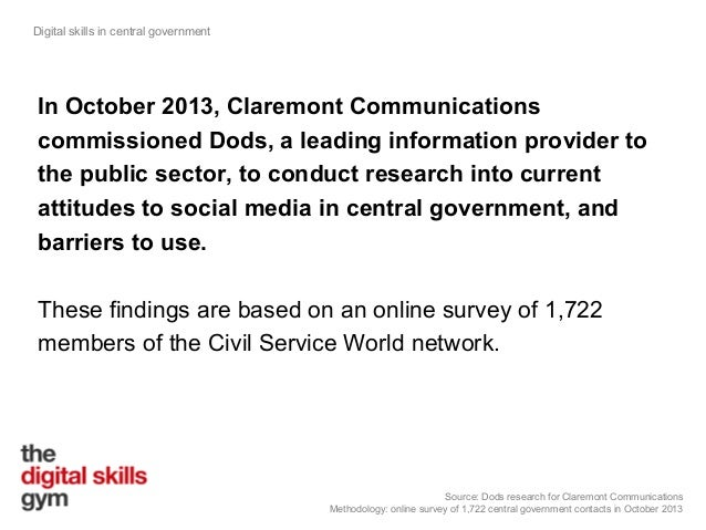 Digital skills in central government  In October 2013, Claremont Communications commissioned Dods, a leading information p...