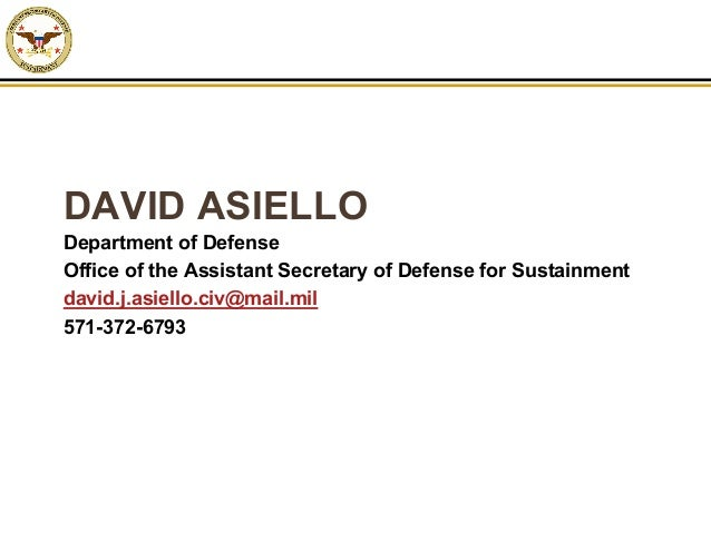 DAVID ASIELLO Department of Defense Office of the Assistant Secretary of Defense for Sustainment david.j.asiello.civ@mail....