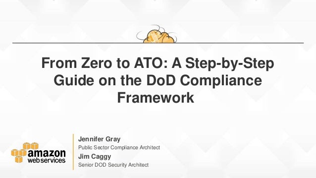 Jennifer Gray Public Sector Compliance Architect From Zero to ATO: A Step-by-Step Guide on the DoD Compliance Framework Ji...