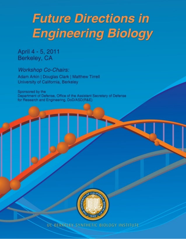 Future Directions in Engineering Biology Berkeley, California | April 4-5, 2011 Workshop Co-Chairs Adam Arkin | Douglas Cl...