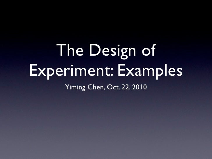 The Design of Experiment: Examples     Yiming Chen, Oct. 22, 2010